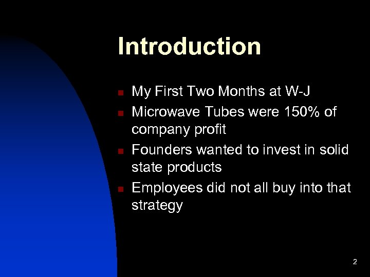 Introduction n n My First Two Months at W-J Microwave Tubes were 150% of