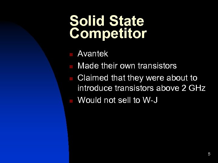 Solid State Competitor n n Avantek Made their own transistors Claimed that they were