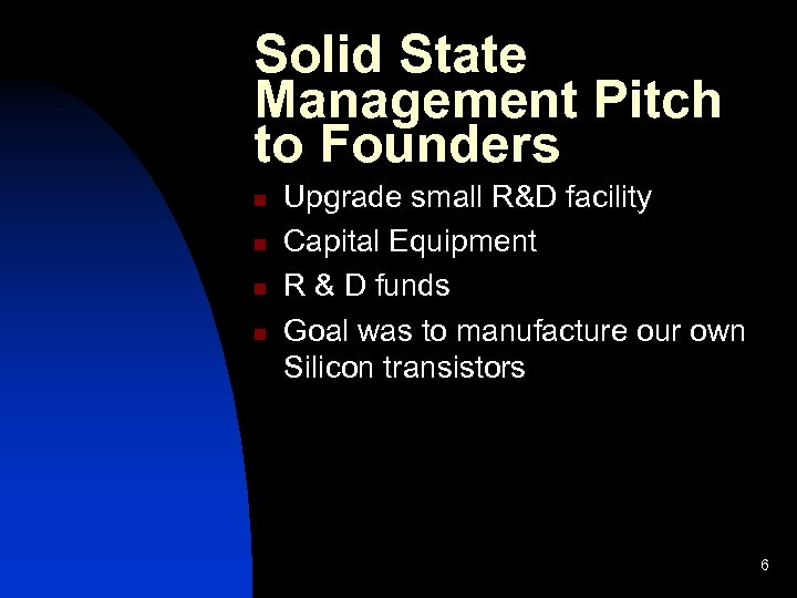 Solid State Management Pitch to Founders n n Upgrade small R&D facility Capital Equipment