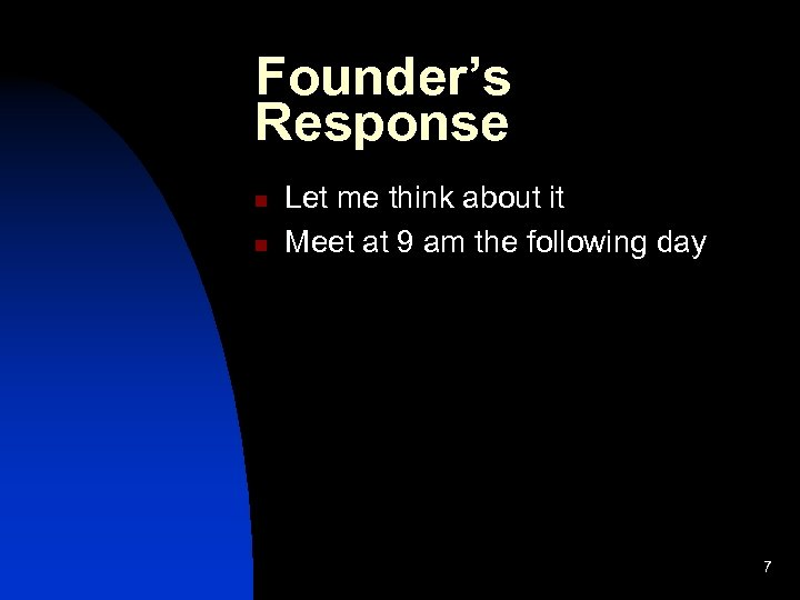 Founder's Response n n Let me think about it Meet at 9 am the