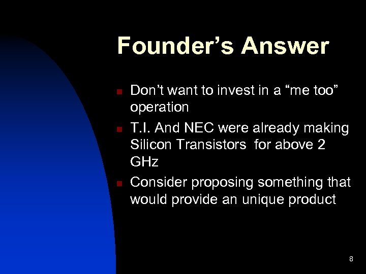 """Founder's Answer n n n Don't want to invest in a """"me too"""" operation"""