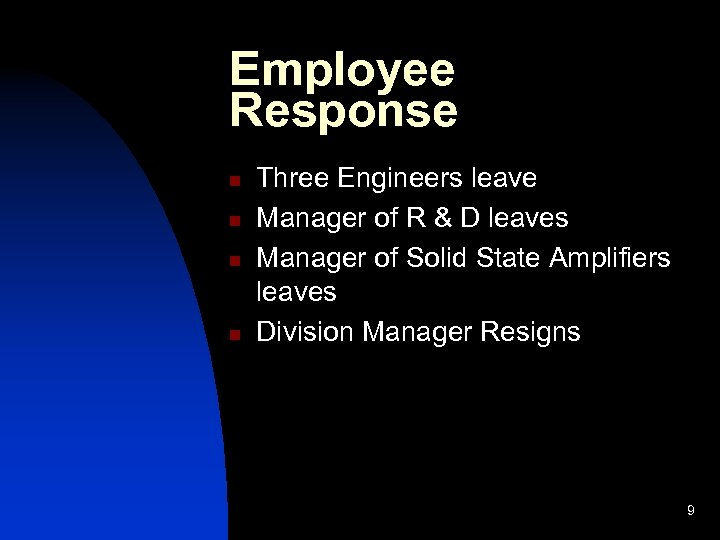 Employee Response n n Three Engineers leave Manager of R & D leaves Manager