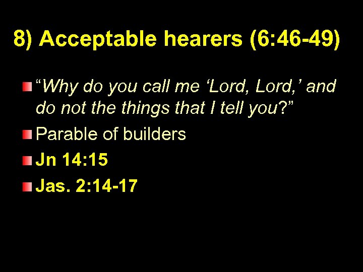 "8) Acceptable hearers (6: 46 -49) ""Why do you call me 'Lord, ' and"