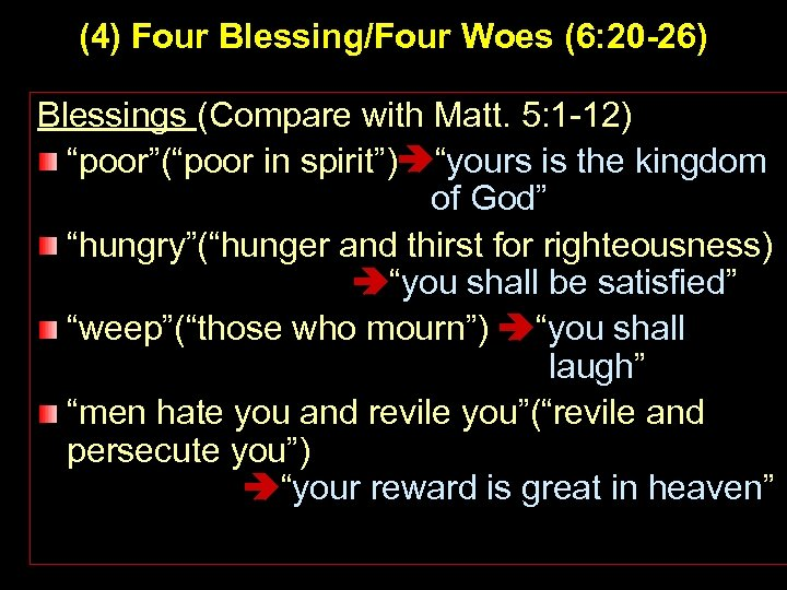 (4) Four Blessing/Four Woes (6: 20 -26) Blessings (Compare with Matt. 5: 1 -12)