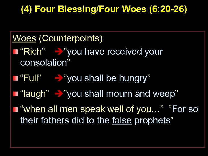 "(4) Four Blessing/Four Woes (6: 20 -26) Woes (Counterpoints) ""Rich"" ""you have received your"