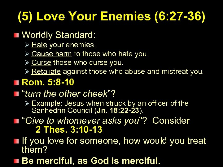 (5) Love Your Enemies (6: 27 -36) Worldly Standard: Ø Hate your enemies. Ø