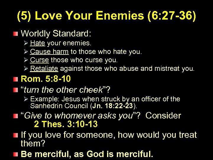 (5) Love Your Enemies (6: 27 -36) Worldly Standard: Ø Hate your enemies. Ø