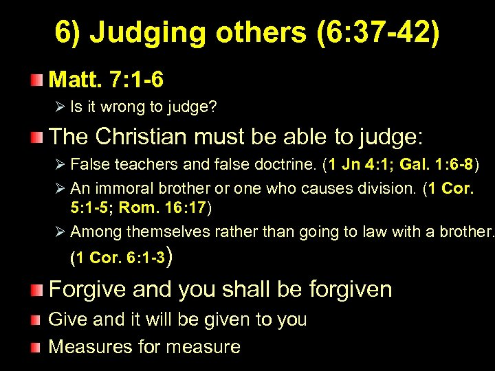 6) Judging others (6: 37 -42) Matt. 7: 1 -6 Ø Is it wrong