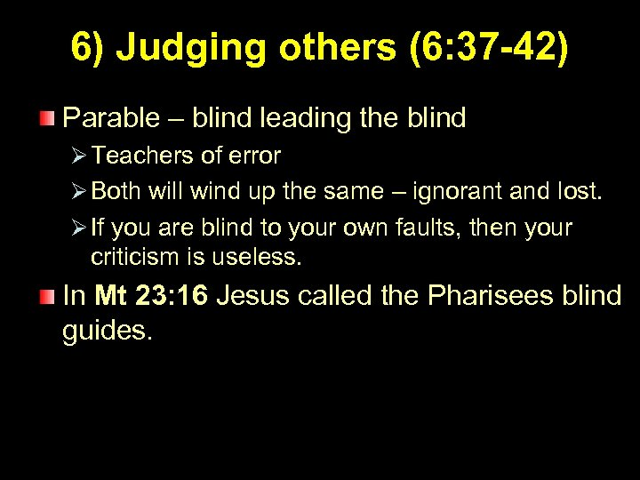 6) Judging others (6: 37 -42) Parable – blind leading the blind Ø Teachers