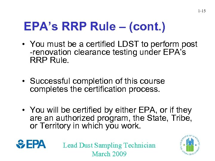1 -15 EPA's RRP Rule – (cont. ) • You must be a certified