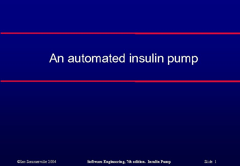 An automated insulin pump ©Ian Sommerville 2004 Software Engineering, 7 th edition. Insulin Pump