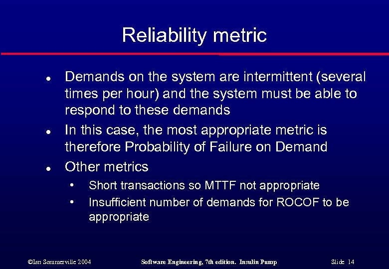 Reliability metric l l l Demands on the system are intermittent (several times per