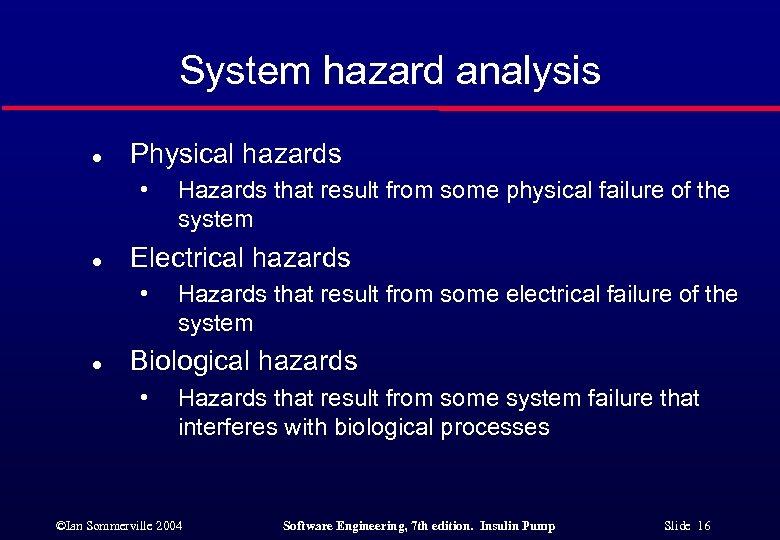 System hazard analysis l Physical hazards • l Electrical hazards • l Hazards that
