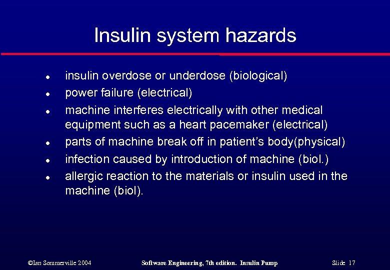 Insulin system hazards l l l insulin overdose or underdose (biological) power failure (electrical)