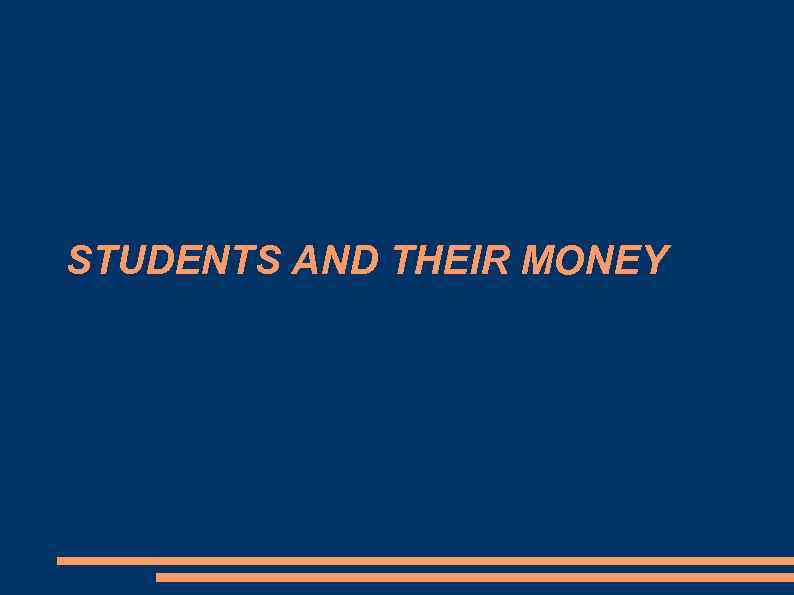 STUDENTS AND THEIR MONEY