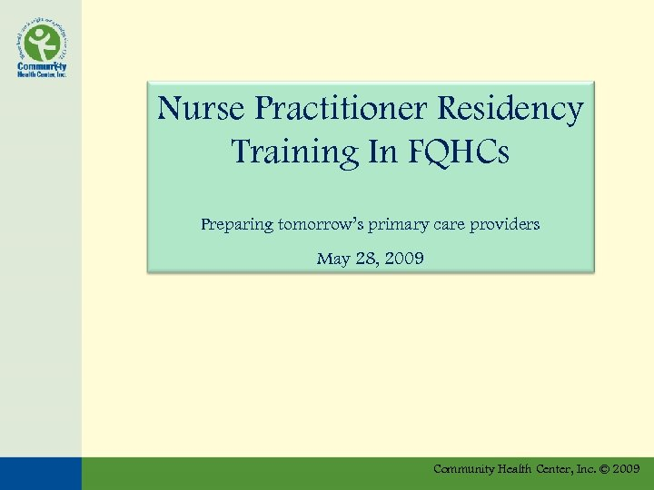 Nurse Practitioner Residency Training In FQHCs Preparing tomorrow's primary care providers May 28, 2009