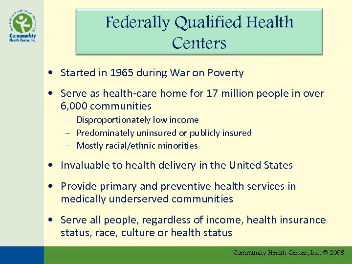 Federally Qualified Health Centers • Started in 1965 during War on Poverty • Serve
