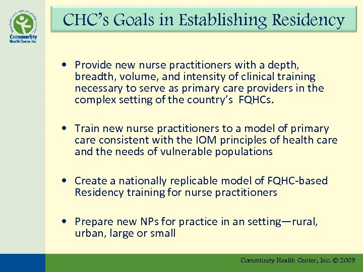 CHC's Goals in Establishing Residency • Provide new nurse practitioners with a depth, breadth,