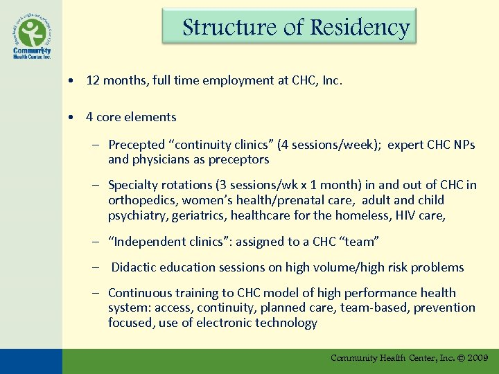Structure of Residency • 12 months, full time employment at CHC, Inc. • 4