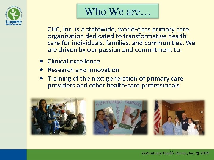 Who We are… CHC, Inc. is a statewide, world-class primary care organization dedicated to