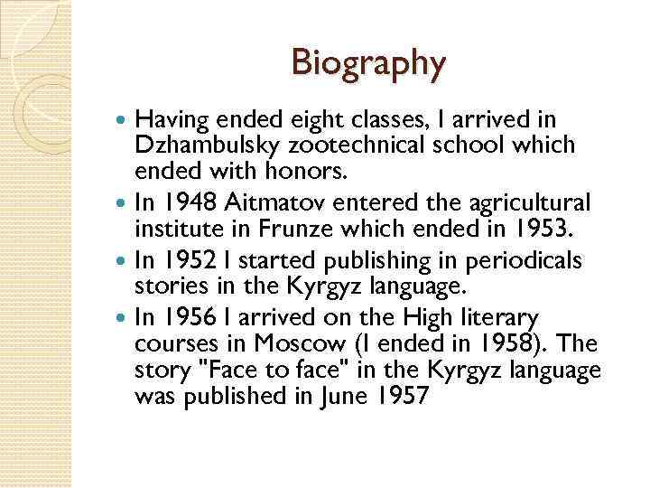 Biography Having ended eight classes, I arrived in Dzhambulsky zootechnical school which ended with