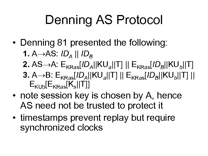 Denning AS Protocol • Denning 81 presented the following: 1. A→AS: IDA    IDB