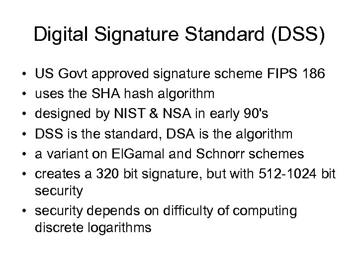 Digital Signature Standard (DSS) • • • US Govt approved signature scheme FIPS 186