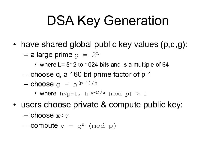 DSA Key Generation • have shared global public key values (p, q, g): –