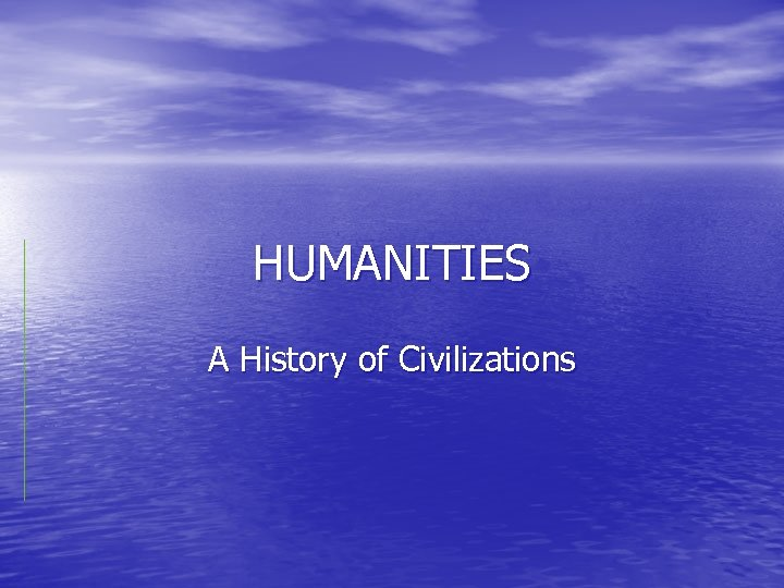HUMANITIES A History of Civilizations
