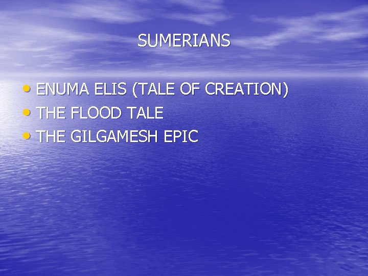 SUMERIANS • ENUMA ELIS (TALE OF CREATION) • THE FLOOD TALE • THE GILGAMESH