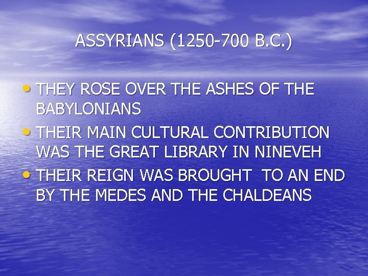 ASSYRIANS (1250 -700 B. C. ) • THEY ROSE OVER THE ASHES OF THE