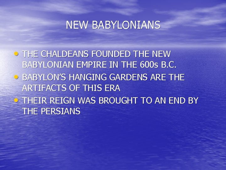 NEW BABYLONIANS • THE CHALDEANS FOUNDED THE NEW • • BABYLONIAN EMPIRE IN THE