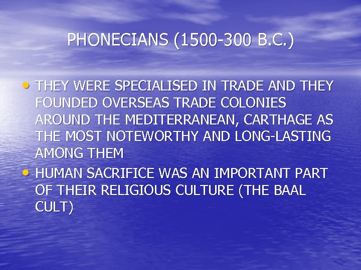 PHONECIANS (1500 -300 B. C. ) • THEY WERE SPECIALISED IN TRADE AND THEY