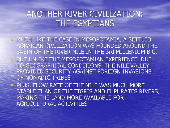 ANOTHER RIVER CIVILIZATION: THE EGYPTIANS • MUCH LIKE THE CASE IN MESOPOTAMIA, A SETTLED