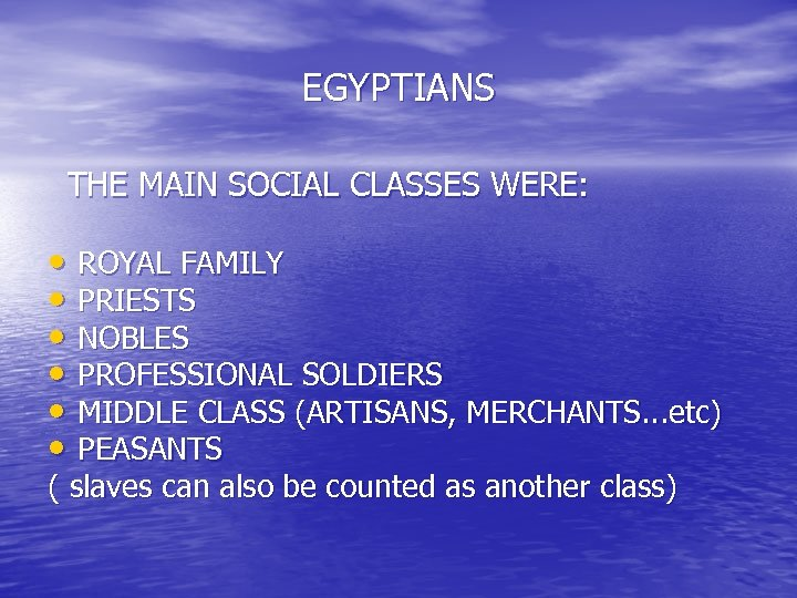 EGYPTIANS THE MAIN SOCIAL CLASSES WERE: • ROYAL FAMILY • PRIESTS • NOBLES •