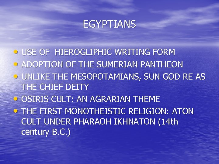 EGYPTIANS • USE OF HIEROGLIPHIC WRITING FORM • ADOPTION OF THE SUMERIAN PANTHEON •