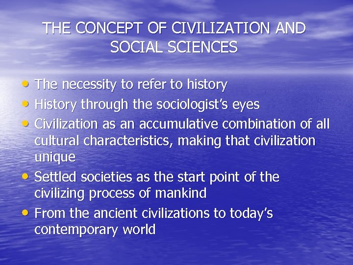 THE CONCEPT OF CIVILIZATION AND SOCIAL SCIENCES • The necessity to refer to history
