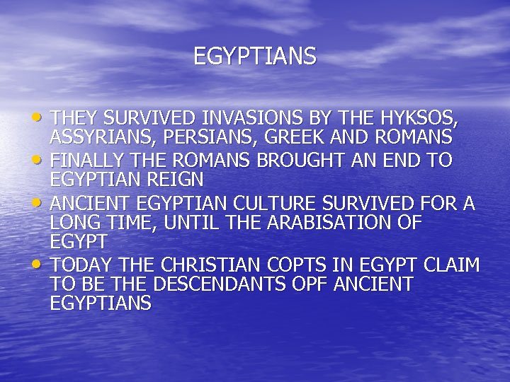 EGYPTIANS • THEY SURVIVED INVASIONS BY THE HYKSOS, • • • ASSYRIANS, PERSIANS, GREEK