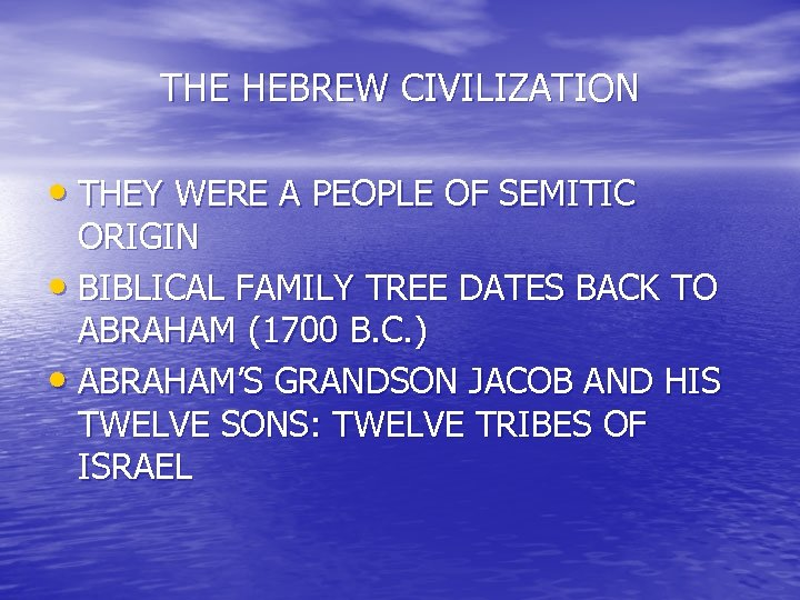 THE HEBREW CIVILIZATION • THEY WERE A PEOPLE OF SEMITIC ORIGIN • BIBLICAL FAMILY