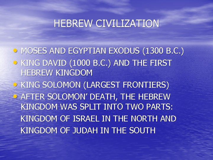HEBREW CIVILIZATION • MOSES AND EGYPTIAN EXODUS (1300 B. C. ) • KING DAVID