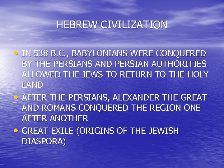 HEBREW CIVILIZATION • IN 538 B. C. , BABYLONIANS WERE CONQUERED • • BY