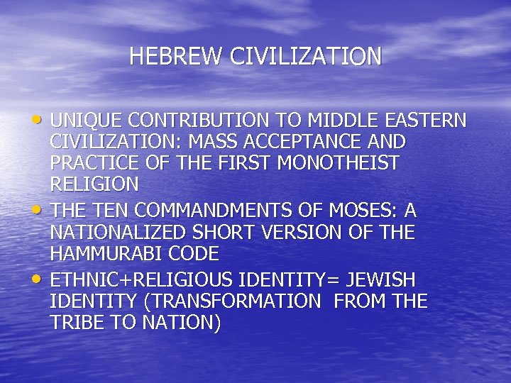 HEBREW CIVILIZATION • UNIQUE CONTRIBUTION TO MIDDLE EASTERN • • CIVILIZATION: MASS ACCEPTANCE AND