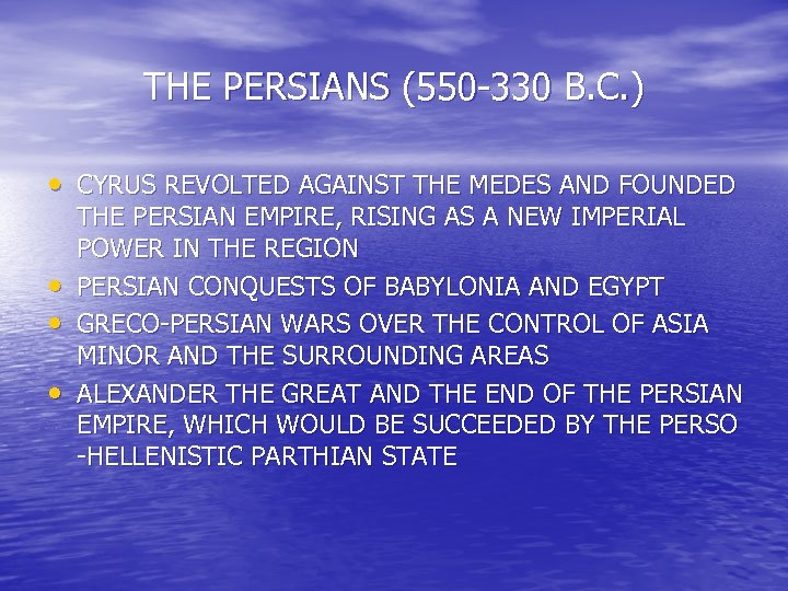 THE PERSIANS (550 -330 B. C. ) • CYRUS REVOLTED AGAINST THE MEDES AND