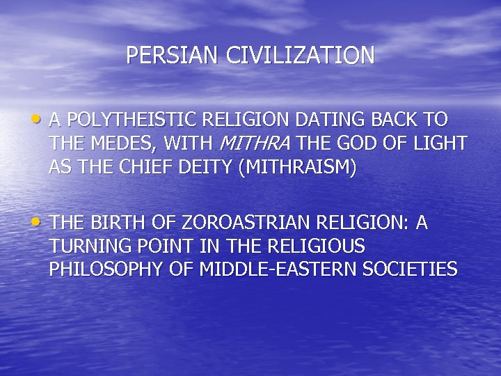 PERSIAN CIVILIZATION • A POLYTHEISTIC RELIGION DATING BACK TO THE MEDES, WITH MITHRA THE