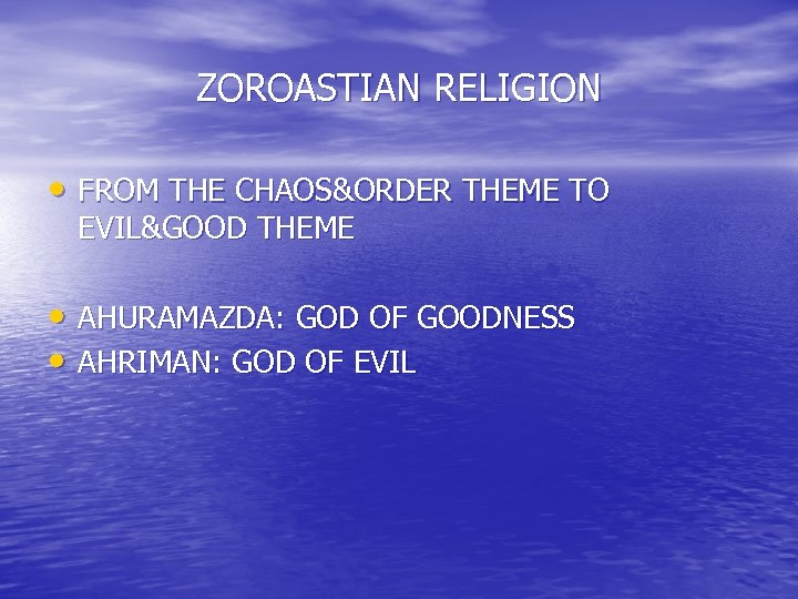 ZOROASTIAN RELIGION • FROM THE CHAOS&ORDER THEME TO EVIL&GOOD THEME • AHURAMAZDA: GOD OF
