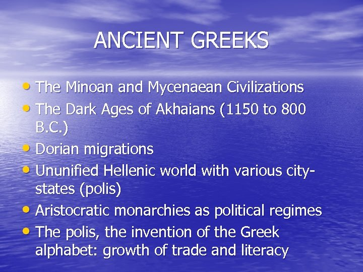 ANCIENT GREEKS • The Minoan and Mycenaean Civilizations • The Dark Ages of Akhaians