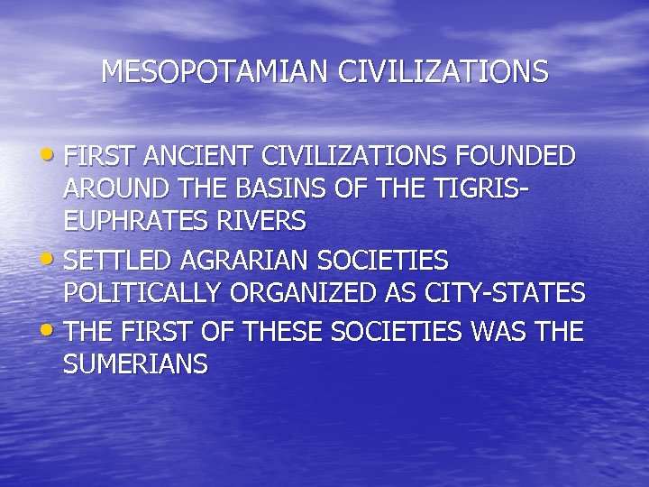 MESOPOTAMIAN CIVILIZATIONS • FIRST ANCIENT CIVILIZATIONS FOUNDED AROUND THE BASINS OF THE TIGRISEUPHRATES RIVERS