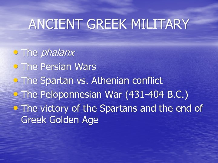 ANCIENT GREEK MILITARY • The phalanx • The Persian Wars • The Spartan vs.
