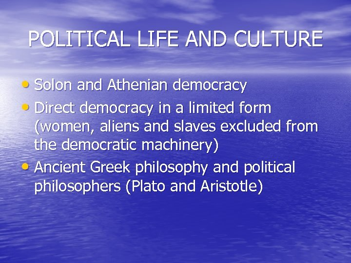 POLITICAL LIFE AND CULTURE • Solon and Athenian democracy • Direct democracy in a