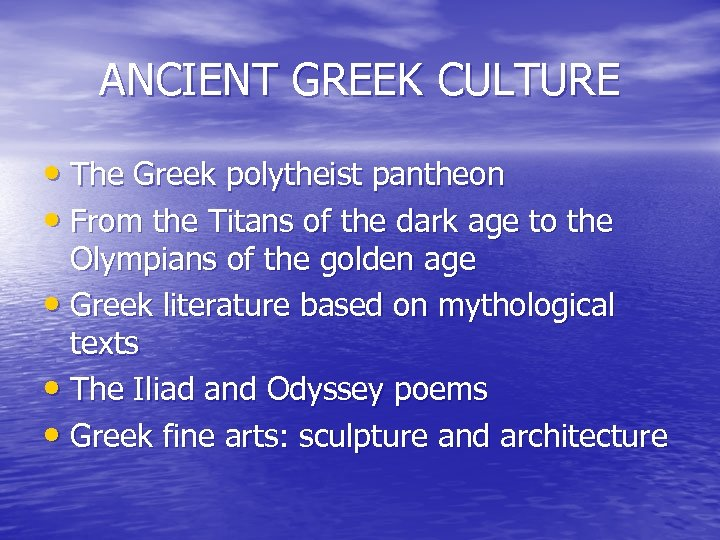 ANCIENT GREEK CULTURE • The Greek polytheist pantheon • From the Titans of the